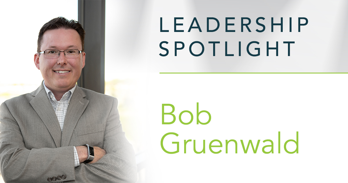Leadership Spotlight: Bob Gruenwald, Director of Technical Operations